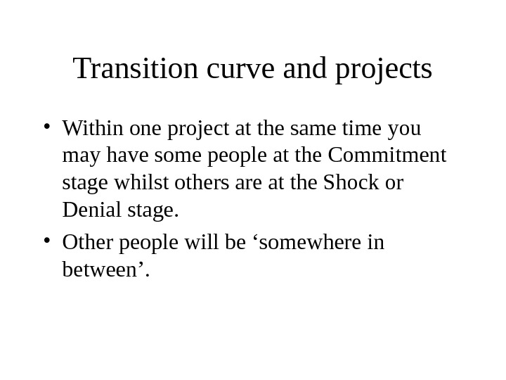 Transition curve and projects • Within one project at the same time you may have some
