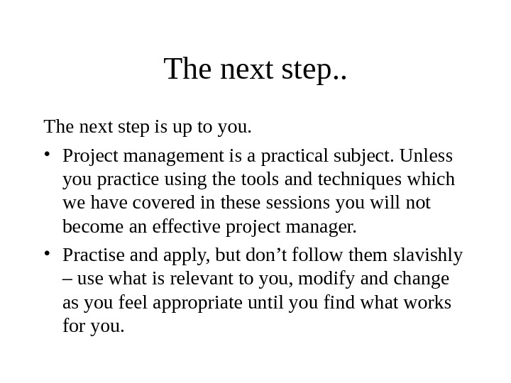 The next step. . The next step is up to you.  • Project management is
