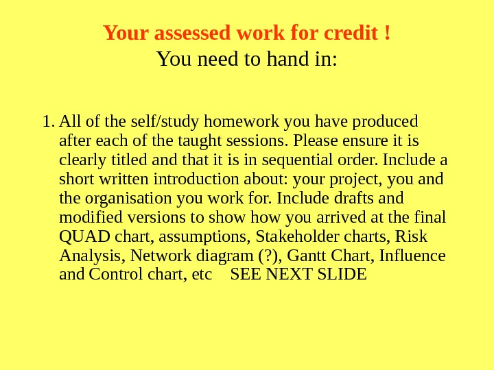 Your assessed work for credit ! You need to hand in: 1. All of the self/study