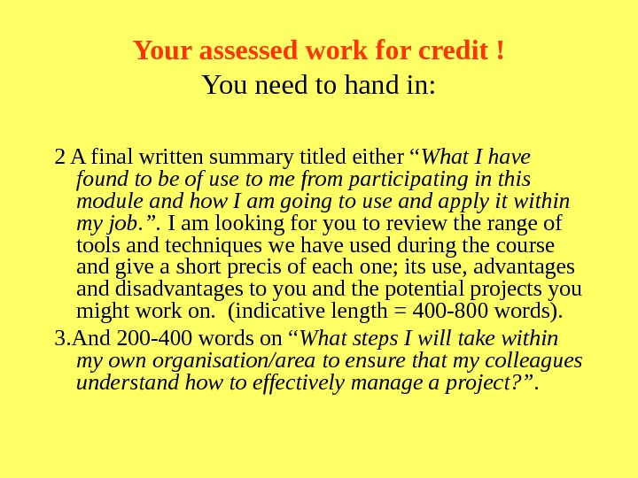 Your assessed work for credit ! You need to hand in: 2 A final written summary