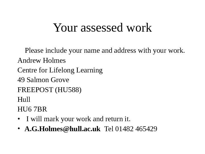 Your assessed work Please include your name and address with your work. Andrew Holmes Centre for