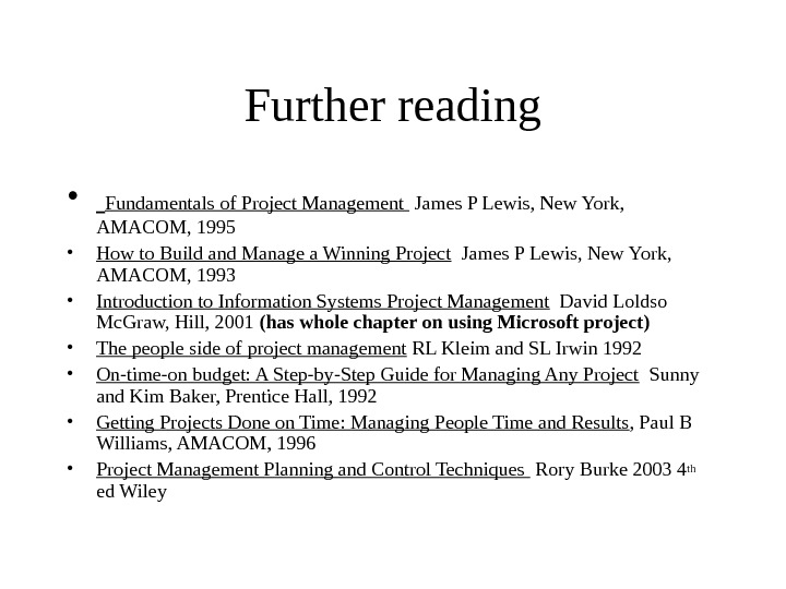 Further reading •  Fundamentals of Project Management  James P Lewis, New York,  AMACOM,