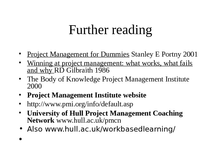 Further reading • Project Management for Dummies Stanley E Portny 2001 • Winning at project management: