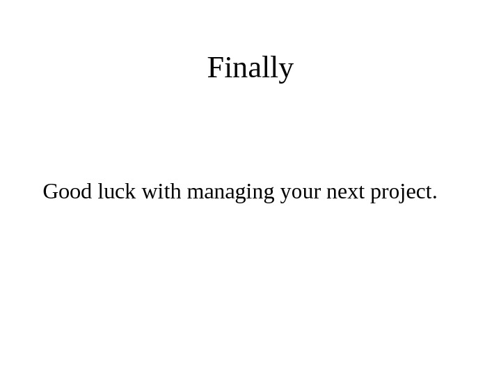 Finally Good luck with managing your next project.