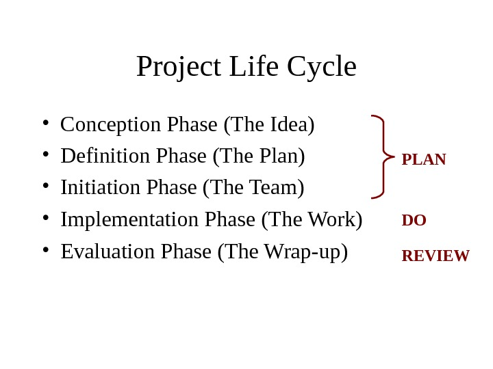 Project Life Cycle • Evaluation Phase (The Wrap-up) DOPLAN REVIEW • Conception Phase (The Idea) •
