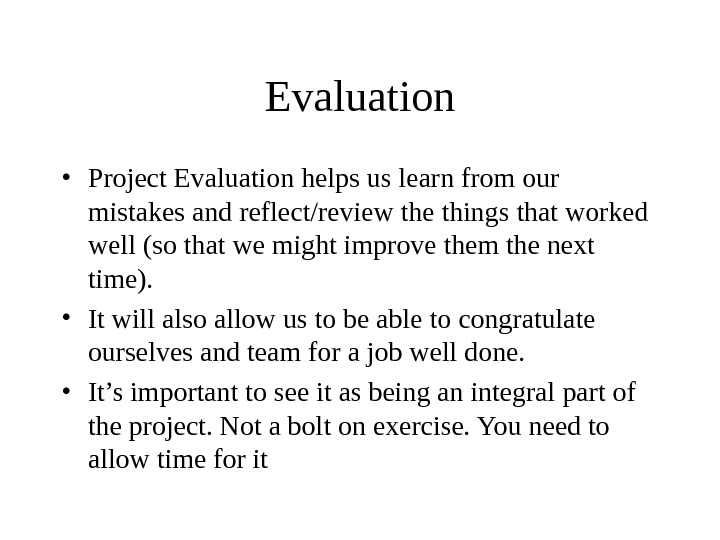 Evaluation • Project Evaluation helps us learn from our mistakes and reflect/review the things that worked