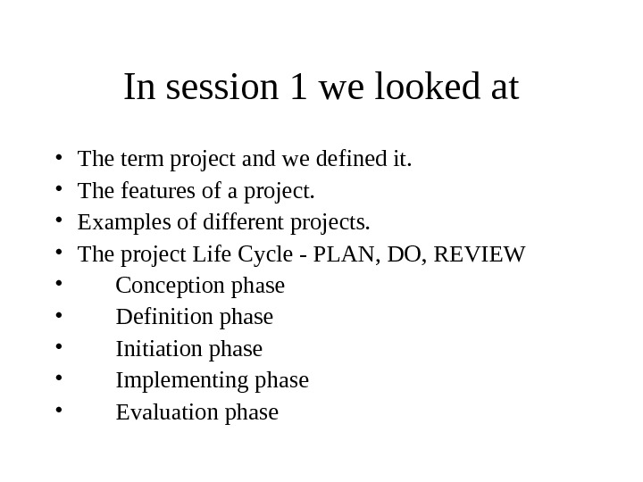 In session 1 we looked at • The term project and we defined it.  •