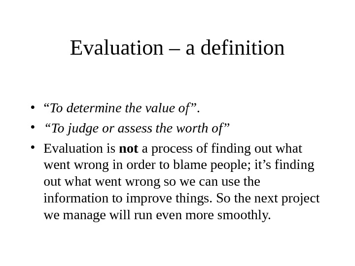 "Evaluation – a definition • "" To determine the value of"".  • "" To judge"