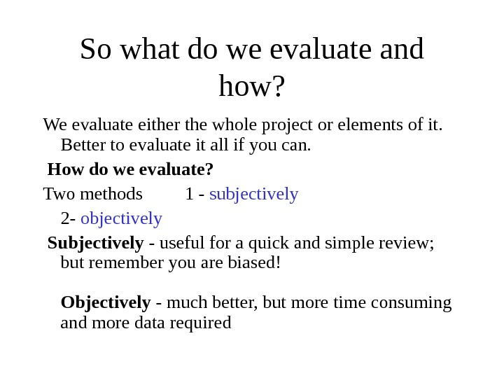 So what do we evaluate and how? We evaluate either the whole project or elements of