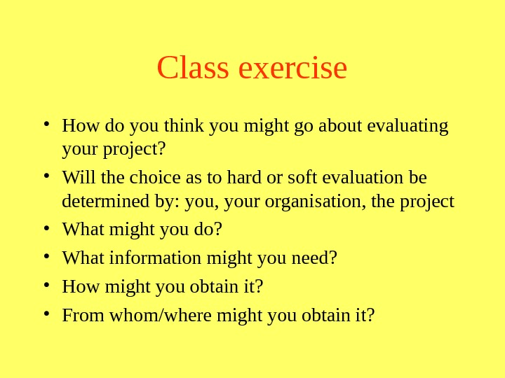 Class exercise • How do you think you might go about evaluating your project?  •