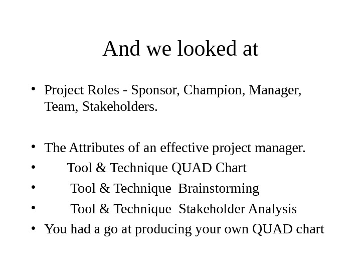 And we looked at • Project Roles - Sponsor, Champion, Manager,  Team, Stakeholders.  •