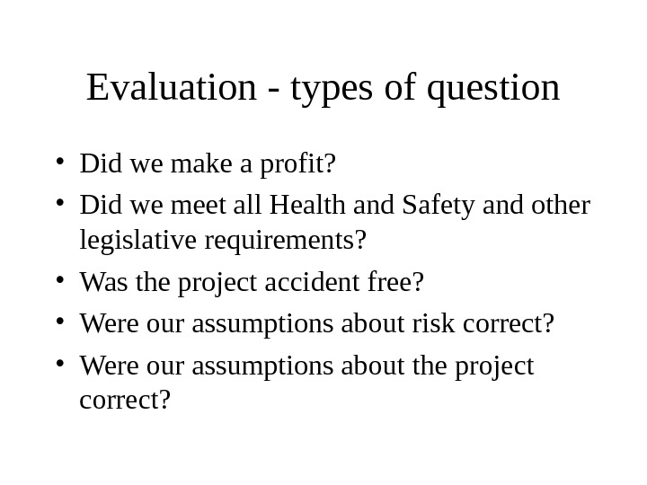 Evaluation - types of question • Did we make a profit?  • Did we meet
