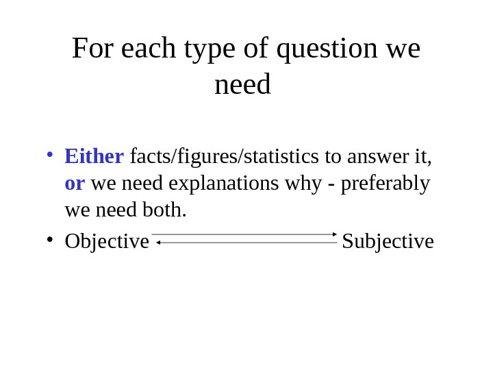 For each type of question we need  • Either facts/figures/statistics to answer it,  or