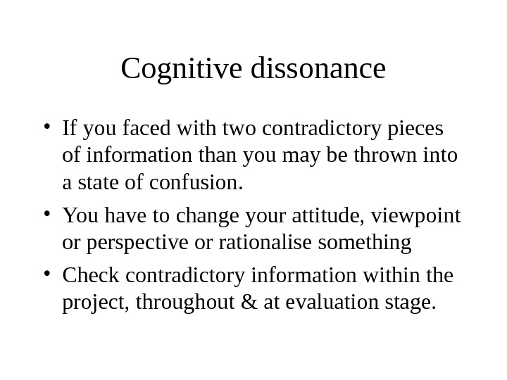Cognitive dissonance • If you faced with two contradictory pieces of information than you may be