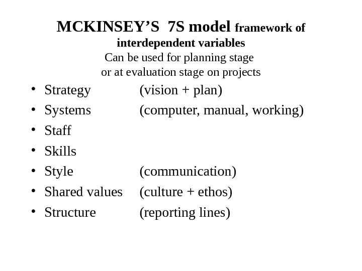 MCKINSEY'S 7 S model framework of interdependent variables Can be used for planning stage or at