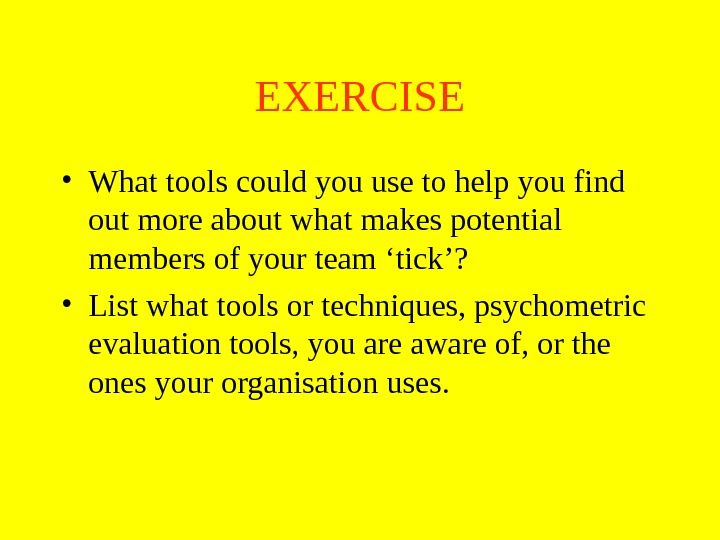 EXERCISE • What tools could you use to help you find out more about what makes