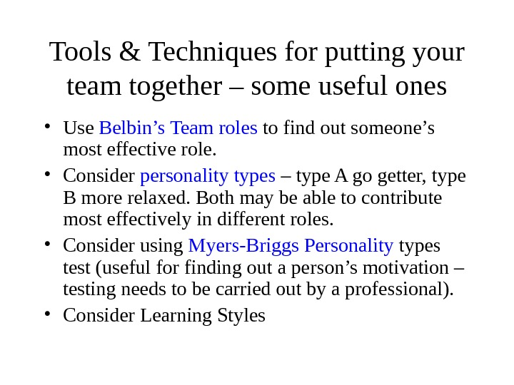 Tools & Techniques for putting your team together – some useful ones • Use Belbin's Team