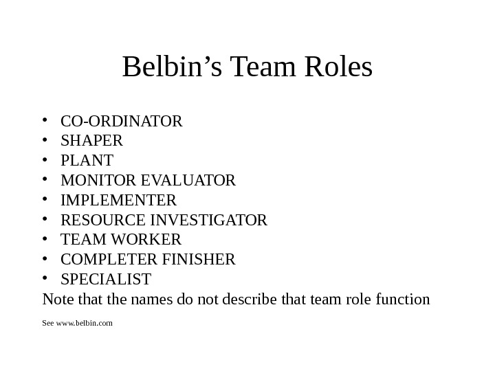 Belbin's Team Roles • CO-ORDINATOR • SHAPER • PLANT • MONITOR EVALUATOR • IMPLEMENTER • RESOURCE