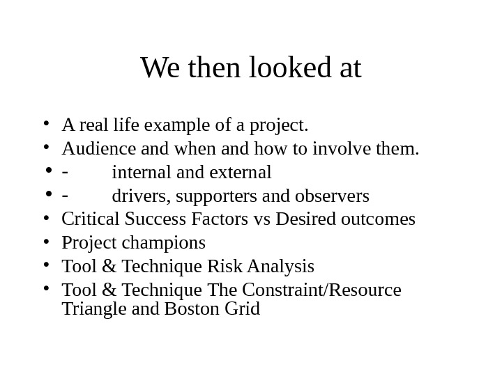 We then looked at • A real life example of a project.  • A udience