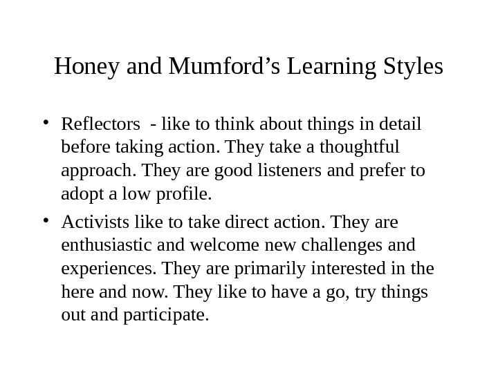 Honey and Mumford's Learning Styles • Reflectors - like to think about things in detail before