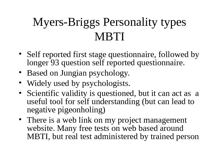Myers-Briggs Personality types MBTI • Self reported first stage questionnaire, followed by longer 93 question self