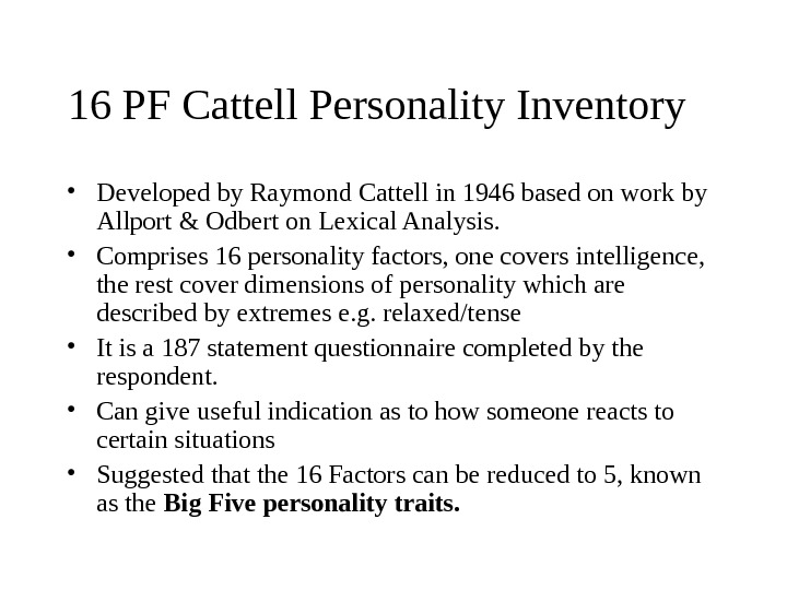 16 PF Cattell Personality Inventory • Developed by Raymond Cattell in 1946 based on work by