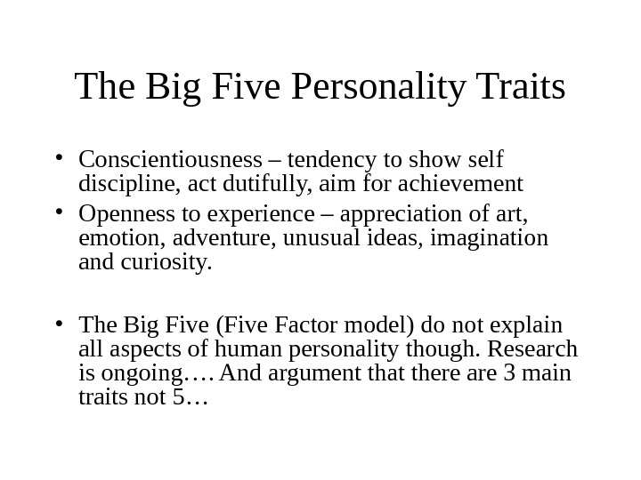 The Big Five Personality Traits • Conscientiousness – tendency to show self discipline, act dutifully, aim