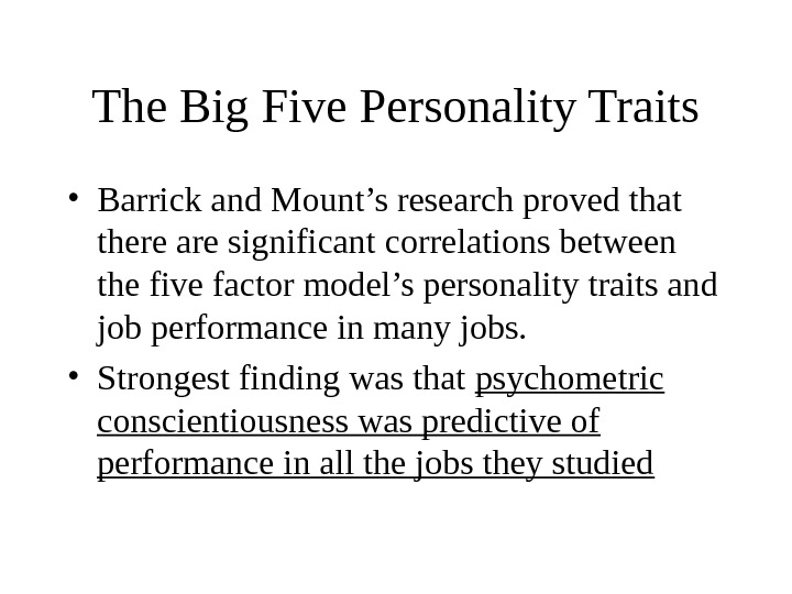 The Big Five Personality Traits • Barrick and Mount's research proved that there are significant correlations