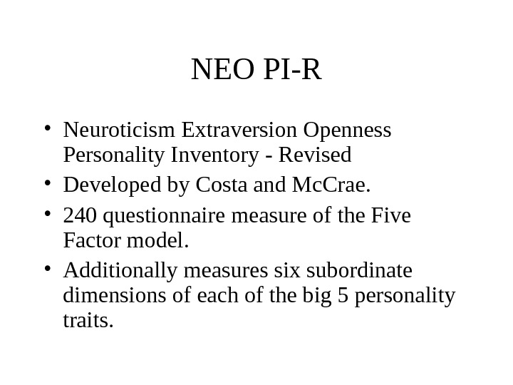 NEO PI-R • Neuroticism Extraversion Openness Personality Inventory - Revised • Developed by Costa and Mc.