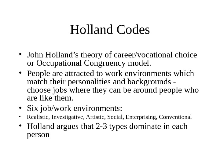 Holland Codes • John Holland's theory of career/vocational choice or Occupational Congruency model.  • People