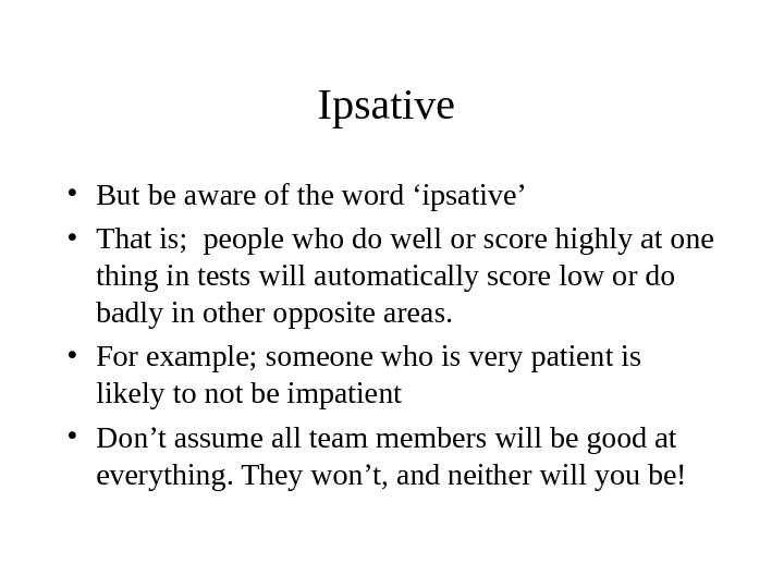 Ipsative  • But be aware of the word 'ipsative' • That is;  people who