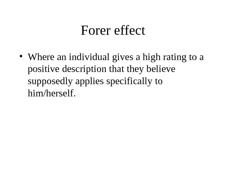 Forer effect • Where an individual gives a high rating to a positive description that they
