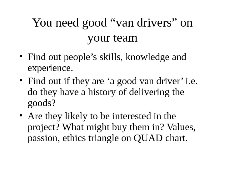 "You need good ""van drivers"" on your team • Find out people's skills, knowledge and experience."