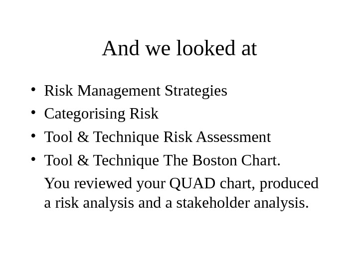 And we looked at • Risk Management Strategies • Categorising Risk • Tool & Technique Risk