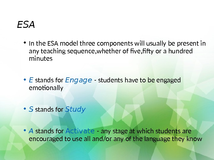 ESA • In the ESA model three components will usually be present in any teaching sequence,
