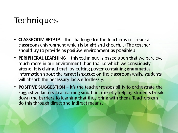Techniques • CLASSROOM SET-UP – the challenge for the teacher is to create a classroom enivronment