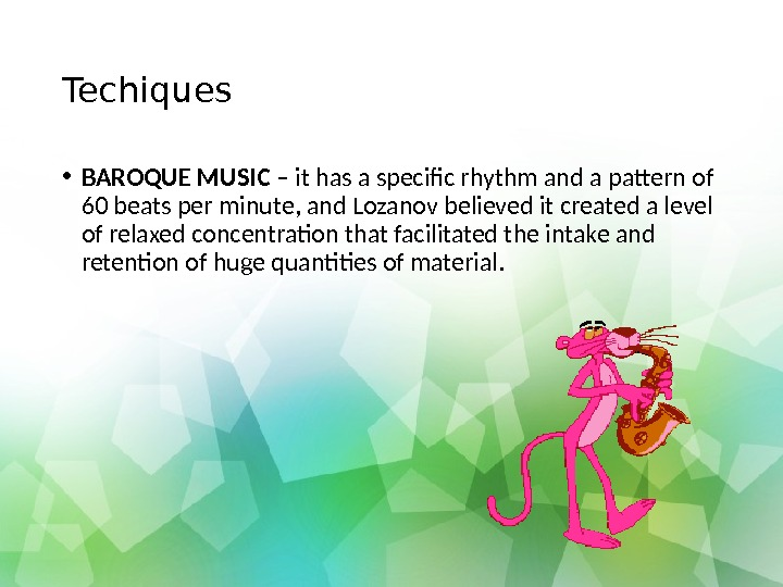 Techiques • BAROQUE MUSIC – it has a specific rhythm an d a pattern of 60