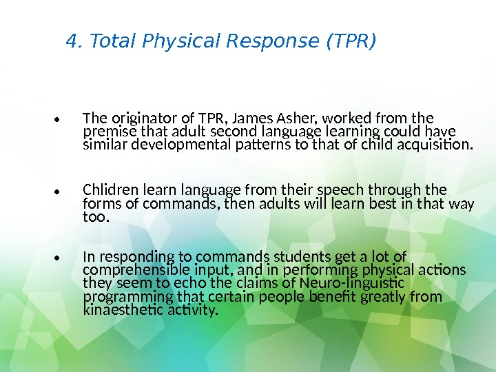 • The originator of TPR, James Asher, worked from the premise that adult second language