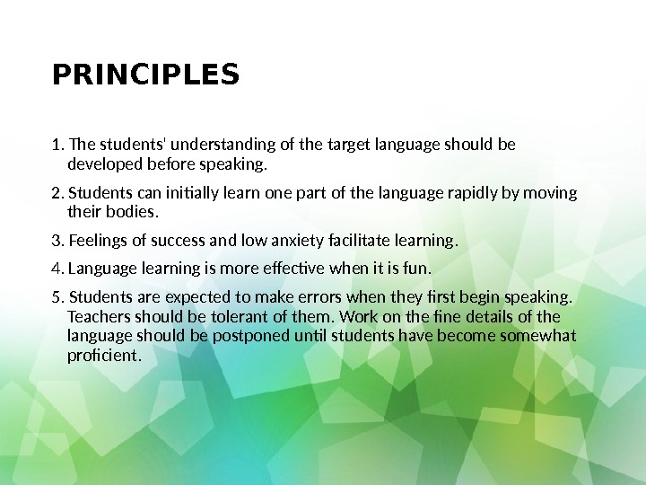 PRINCIPLES 1.  T h e students' understanding of the target language should be developed before