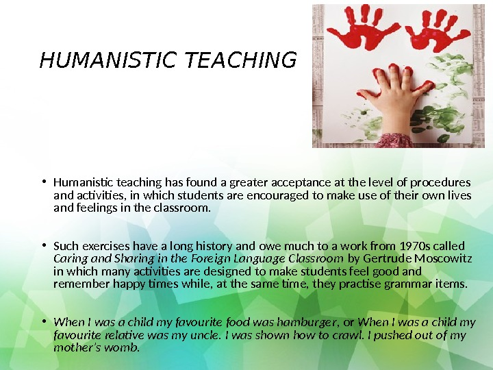 HUMANISTIC TEACHING  • Humanistic teaching has found a greater acceptance at the level of procedures