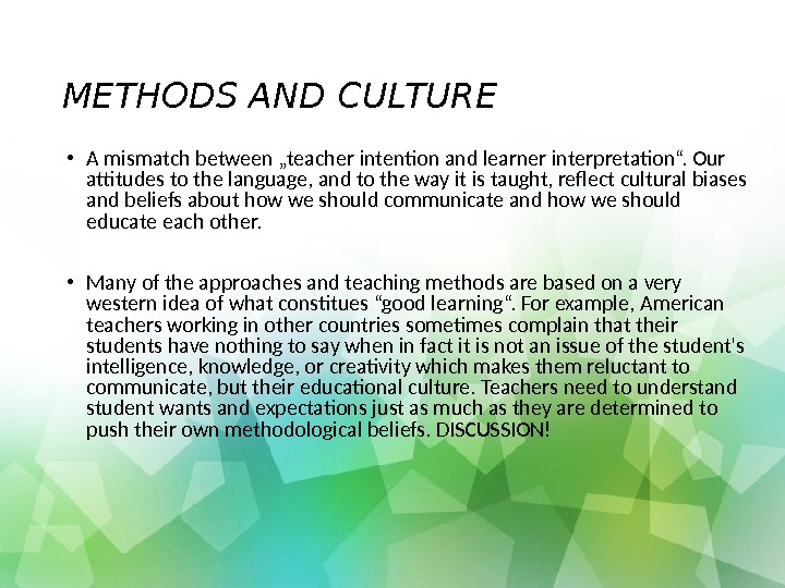 "METHODS AND CULTURE  • A mismatch between ""teacher intention and learner interpretation"". Our attitudes to"