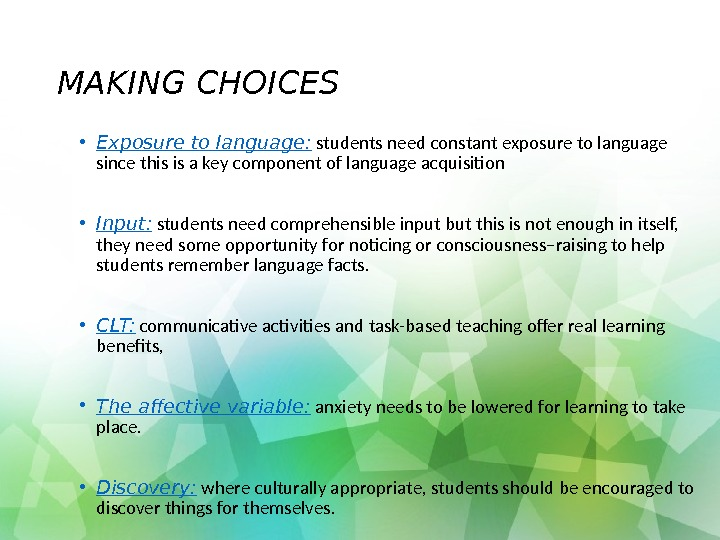 MAKING CHOICES • Exposure to language:  students need constant exposure to language since this is