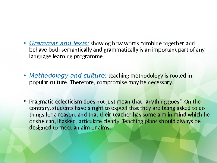 • Grammar and lexis:  showing how words combine together and behave both semantically and