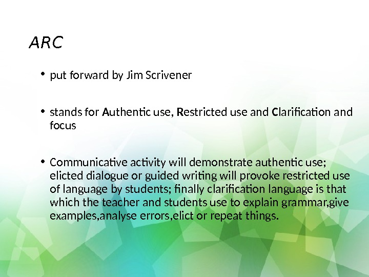 ARC • put forward by Jim Scrivener • stands for A uthentic use,  R estricted