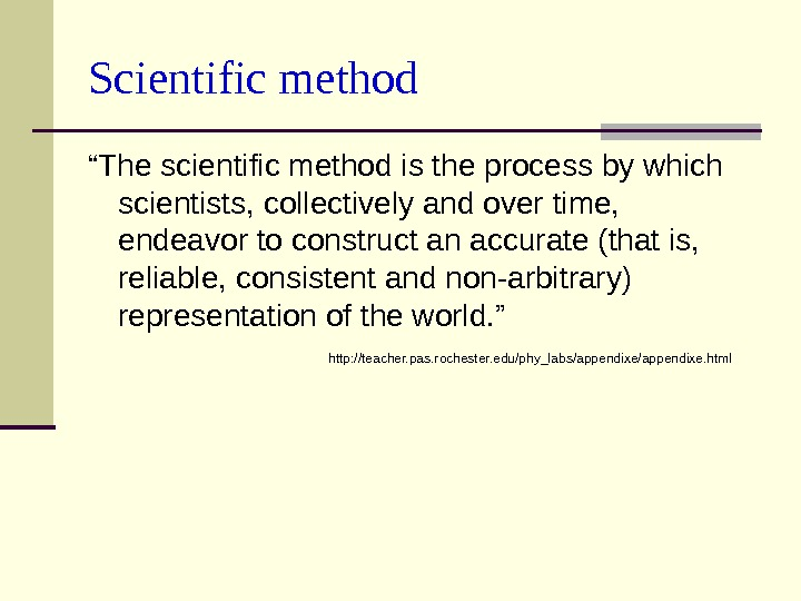 "Scientific method "" The scientific method is the process by which scientists, collectively and over time,"