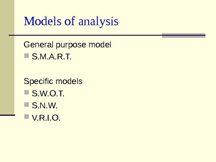 Models of analysis General purpose model S. M. A. R. T.  Specific models S. W.