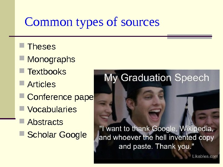 Common types of sources Theses  Monographs Textbooks Articles Conference papers Vocabularies  Abstracts Scholar Google