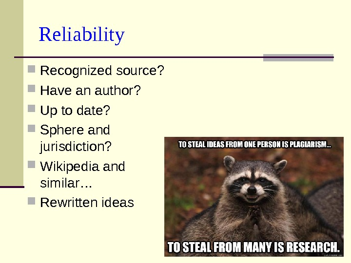 Reliability Recognized source?  Have an author?  Up to date?  Sphere and jurisdiction?