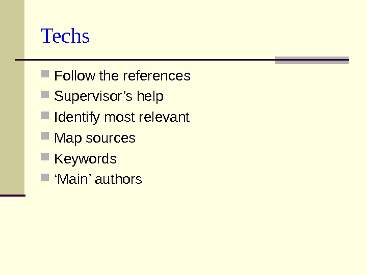 Techs  Follow the references Supervisor's help Identify most relevant Map sources Keywords  ' Main'