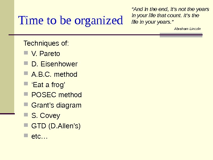 Time to be organized Techniques of:  V. Pareto  D. Eisenhower A. B. C. method